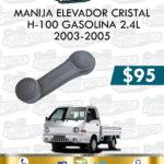 MANIJA ELEVADOR CRISTAL DER. O IZQ. H-100 GASOLINA 2.4L